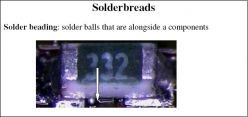 Solder beading : solder balls that are alongside a components
