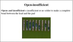 Opens and insufficient=insufficient or no solder to make a complete bond between the lead and the pad
