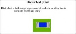Disturbed Joint=dull, rough appearance of solder in an alloy that is normally bright and shiny