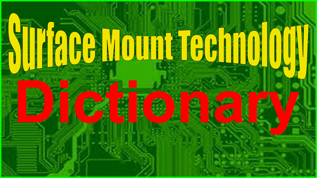 SMT Dictionary - Surface Mount Technology Acronym and Abbreviation