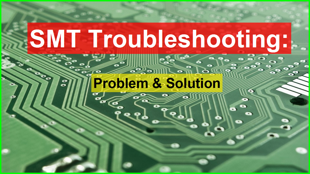 SMT Troubleshooting (SMT / SMD Problem and Solution) - Guide